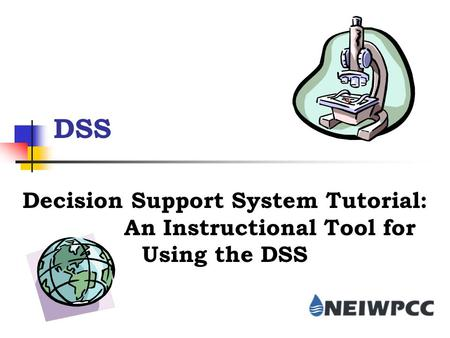 DSS Decision Support System Tutorial: An Instructional Tool for Using the DSS.