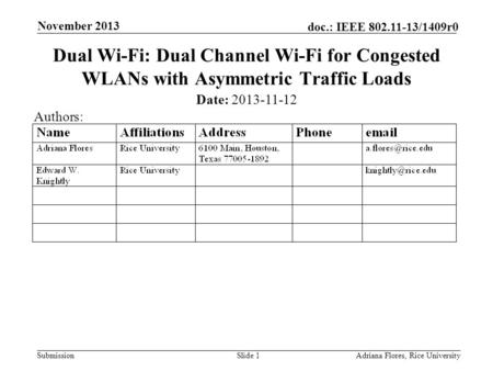 Submission doc.: IEEE 802.11-13/1409r0 November 2013 Adriana Flores, Rice UniversitySlide 1 Dual Wi-Fi: Dual Channel Wi-Fi for Congested WLANs with Asymmetric.