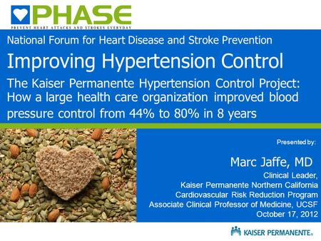 Presented by: National Forum for Heart Disease and Stroke Prevention Improving Hypertension Control The Kaiser Permanente Hypertension Control Project: