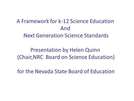 A Framework for k-12 Science Education And Next Generation Science Standards Presentation by Helen Quinn (Chair,NRC Board on Science Education) for the.