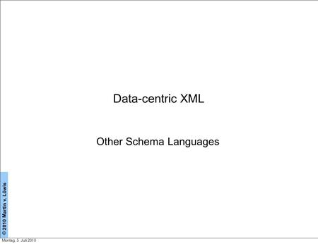 Data-centric XML Other Schema Languages Montag, 5. Juli 2010.