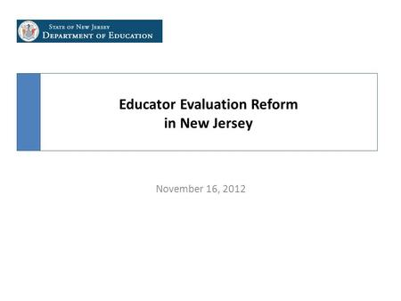 Educator Evaluation Reform in New Jersey November 16, 2012.