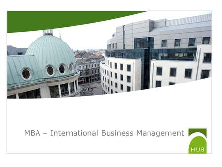 MBA – International Business Management. MBA : orientations IBM (International Business Management) IR (International Relations) BIM (Business Information.