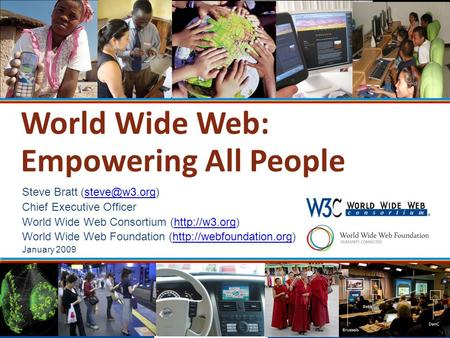 World Wide Web: Empowering All People Steve Bratt Chief Executive Officer World Wide Web Consortium (http://w3.org)http://w3.org.