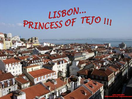Lisbon, the city of seven hills, Capital of Portugal. With it´s Castle, you can see a wonderful view around the city. With its tipical neighbourhood,