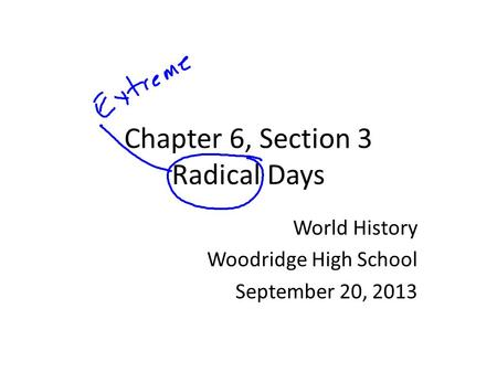 Chapter 6, Section 3 Radical Days World History Woodridge High School September 20, 2013.