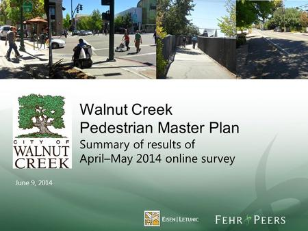 Walnut Creek Pedestrian Master Plan Summary of results of April–May 2014 online survey June 9, 2014 E ISEN |L ETUNIC.