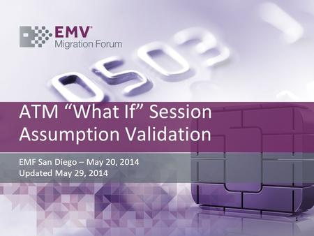 "ATM ""What If"" Session Assumption Validation EMF San Diego – May 20, 2014 Updated May 29, 2014 1."