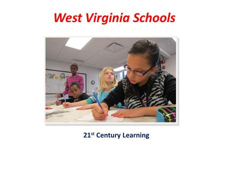 West Virginia Schools 21 st Century Learning. WV Content Standards and Objectives.