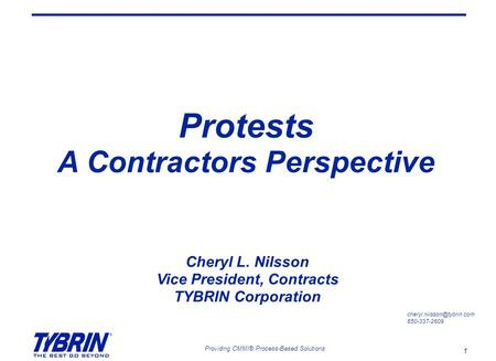 1 Providing CMMI® Process-Based Solutions Protests A Contractors Perspective 850-337-2609 Cheryl L. Nilsson Vice President, Contracts.
