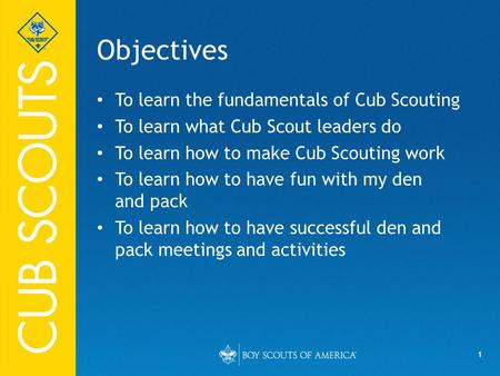 Objectives To learn the fundamentals of Cub Scouting