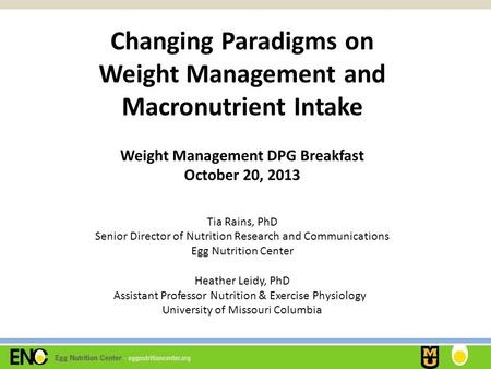 Changing Paradigms on Weight Management and Macronutrient Intake Weight Management DPG Breakfast October 20, 2013 Tia Rains, PhD Senior Director of Nutrition.