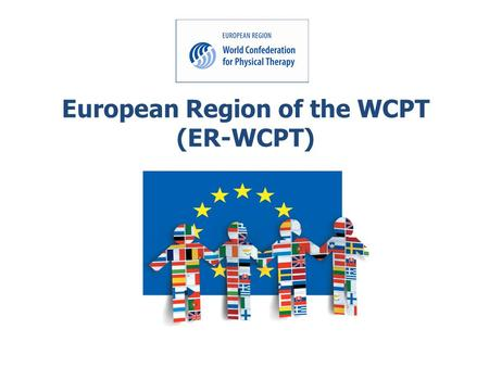European Region of the WCPT (ER-WCPT). Established in September 1998 through the merger of two European organisations:  The Standing Liaison Committee.