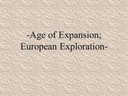 -Age of Expansion; European Exploration-