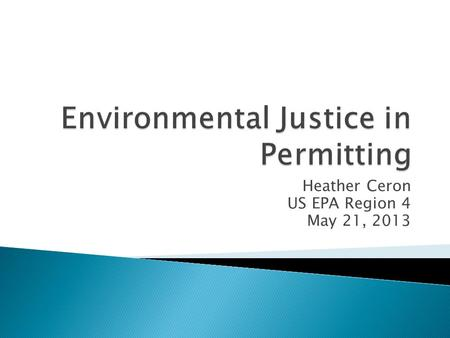 Heather Ceron US EPA Region 4 May 21, 2013.  Two documents have been issued ◦ Actions that Regional Offices Are Taking to Promote Public Participation.