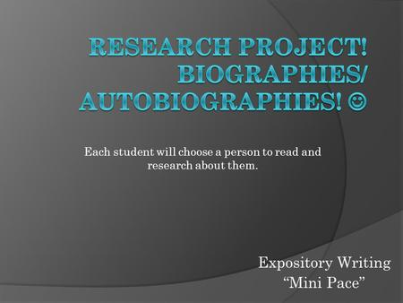 "Each student will choose a person to read and research about them. Expository Writing ""Mini Pace"""