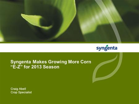 "1 Craig Abell Crop Specialist Syngenta Makes Growing More Corn ""E-Z"" for 2013 Season."