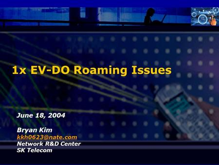 SK Telecom Proprietary 1 1x EV-DO Roaming Issues June 18, 2004 Bryan Kim Network R&D Center SK Telecom.