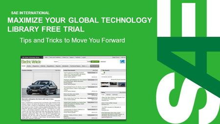SAE INTERNATIONAL MAXIMIZE YOUR GLOBAL TECHNOLOGY LIBRARY FREE TRIAL Tips and Tricks to Move You Forward.