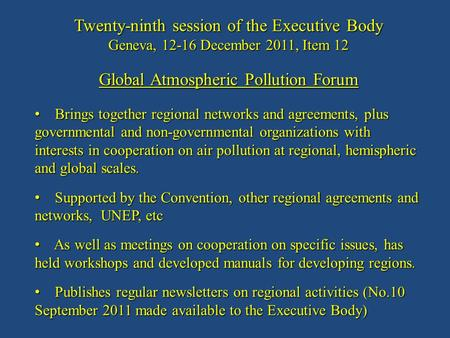 Twenty-ninth session of the Executive Body Geneva, 12-16 December 2011, Item 12 Global Atmospheric Pollution Forum Brings together regional networks and.
