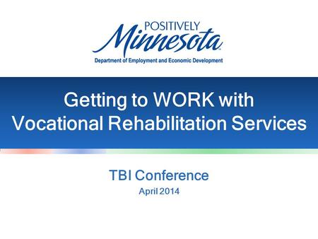 Getting to WORK with Vocational Rehabilitation Services TBI Conference April 2014.