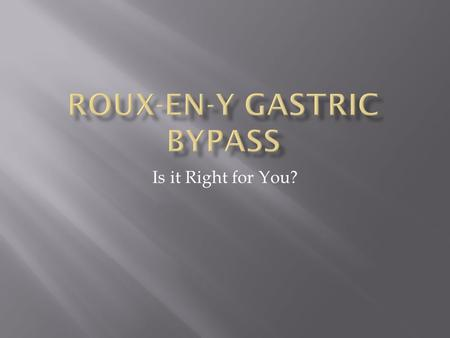 Is it Right for You?. Also known as: Bariatric surgery, laparoscopic gastric bypass or Roux-en-Y gastric bypass Gastric bypass is surgery that helps you.