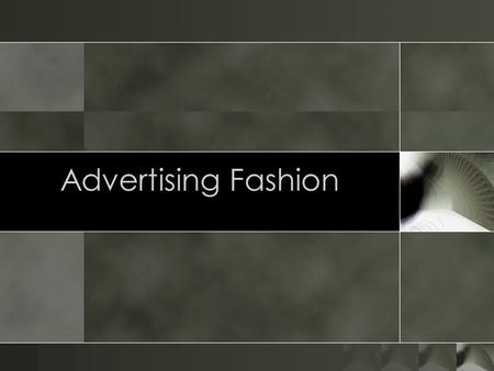 Advertising Fashion. Advertising the Product o Fashion Advertising: the paid communication between product maker or the seller and the audience or the.