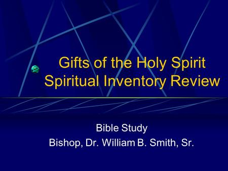 Gifts of the Holy Spirit Spiritual Inventory Review Bible Study Bishop, Dr. William B. Smith, Sr.