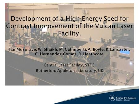 Development of a High-Energy Seed for Contrast Improvement of the Vulcan Laser Facility. Ian Musgrave, W. Shaikh, M. Galimberti, A. Boyle, K Lancaster,