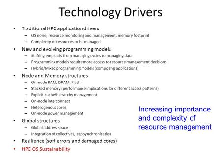 Technology Drivers Traditional HPC application drivers – OS noise, resource monitoring and management, memory footprint – Complexity of resources to be.