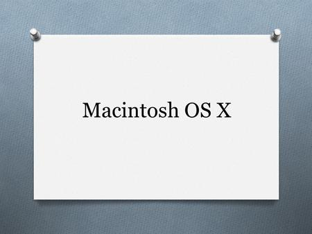 Macintosh OS X. What is an operating system? O Like cars, computers have operating systems (sometimes abbreviated OS). O A computer operating system is.