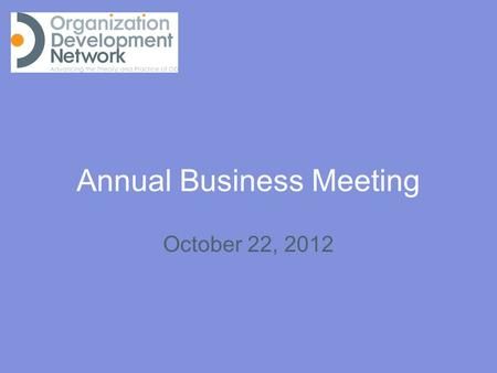 Annual Business Meeting October 22, 2012. CURRENT STATE Where are we now?
