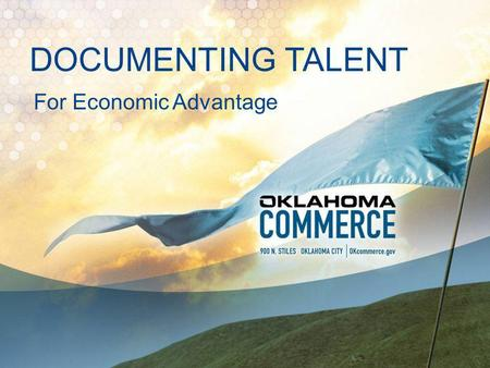 DOCUMENTING TALENT For Economic Advantage. COMMERCE MISSION Increase the quantity and the quality of jobs in Oklahoma.