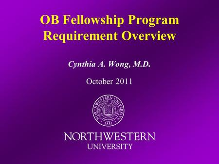 OB Fellowship Program Requirement Overview Cynthia A. Wong, M.D. October 2011.