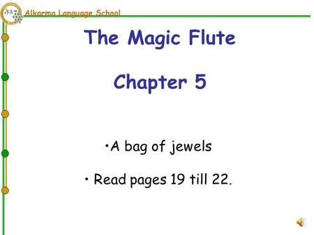 Alkarma Language School The Magic Flute Chapter 5 A bag of jewels Read pages 19 till 22.