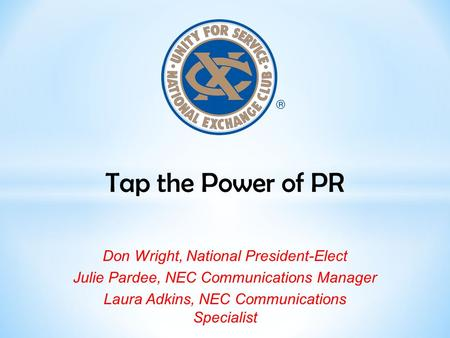 Tap the Power of PR Don Wright, National President-Elect Julie Pardee, NEC Communications Manager Laura Adkins, NEC Communications Specialist.