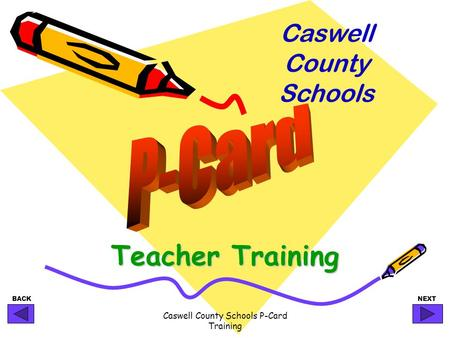 BACKNEXT Caswell County Schools P-<strong>Card</strong> Training <strong>Teacher</strong> Training Caswell County Schools.
