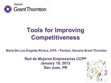 Tools for Improving Competitiveness María De Los Ángeles Rivera, CPA – Partner, Kevane Grant Thornton Red de Mujeres Empresarias CCPR January 19, 2012.