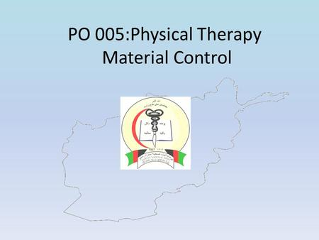 PO 005:Physical Therapy Material Control. Learning Objectives Develop a plan to manage physical therapy equipment including: – PT equipment inventory.