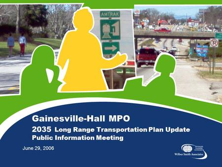 Gainesville-Hall MPO 2035 Long Range Transportation Plan Update Public Information Meeting June 29, 2006.