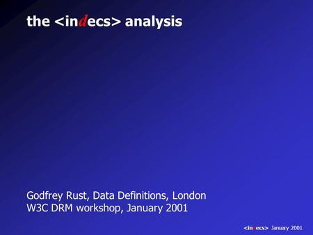 The analysis Godfrey Rust, Data Definitions, London W3C DRM workshop, January 2001 January 2001.