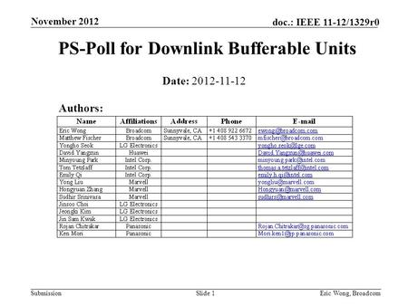 Submission doc.: IEEE 11-12/1329r0 PS-Poll for Downlink Bufferable Units Date: 2012-11-12 Slide 1Eric Wong, Broadcom November 2012 Authors: