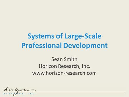 Systems of Large-Scale Professional Development Sean Smith Horizon Research, Inc. www.horizon-research.com.