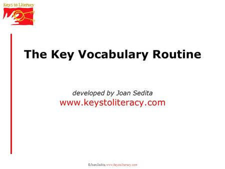 The Key Vocabulary Routine    developed by Joan Sedita