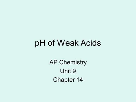 "PH of Weak Acids AP Chemistry Unit 9 Chapter 14. Strengths of Acids and Bases ""Strength"" refers to how much an acid or base ionizes in a solution. STRONGWEAK."