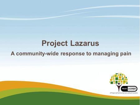 Project Lazarus A community-wide response to managing pain.