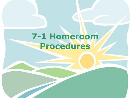 7-1 Homeroom Procedures. Agendas Agendas will be checked daily for a parent signature and stamped. Put your agendas on your desk as soon as you enter.