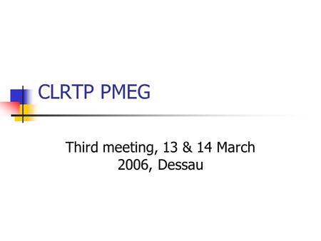 CLRTP PMEG Third meeting, 13 & 14 March 2006, Dessau.