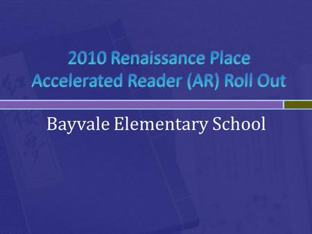Bayvale Elementary School First…  1) Only strong readers can succeed in AR. TRUE or FALSE.