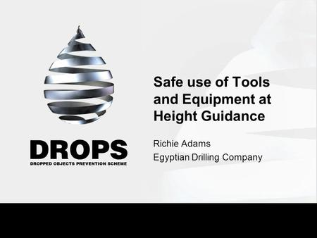 Safe use of Tools and Equipment at Height Guidance Richie Adams Egyptian Drilling Company.